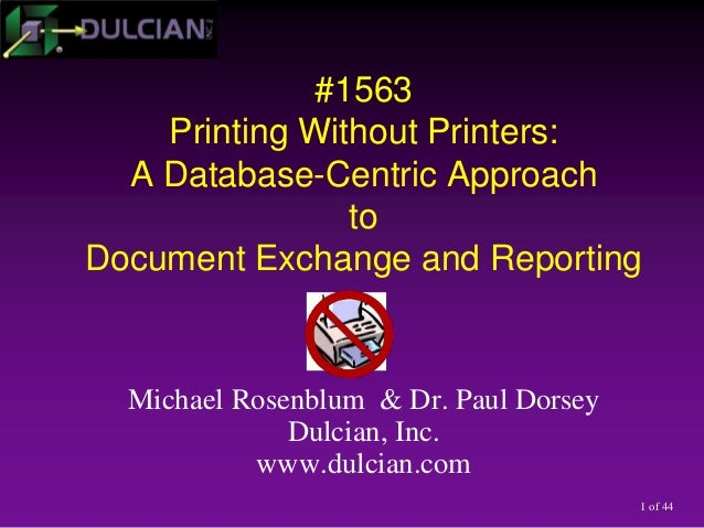 1 of 44 #1563 Printing Without Printers: A Database-Centric Approach to Document Exchange and Reporting Michael Rosenblum ...