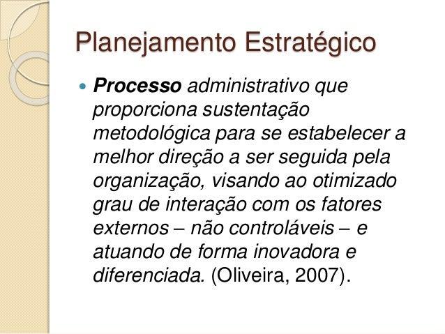 Planejamento Estratégico  Processo administrativo que proporciona sustentação metodológica para se estabelecer a melhor d...