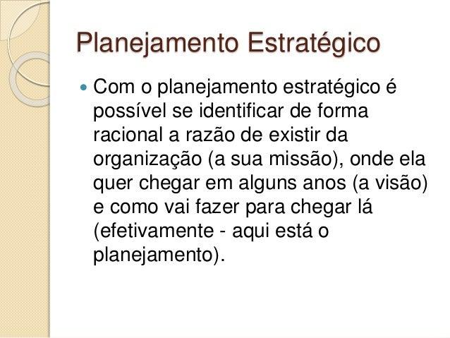 Planejamento Estratégico  Com o planejamento estratégico é possível se identificar de forma racional a razão de existir d...