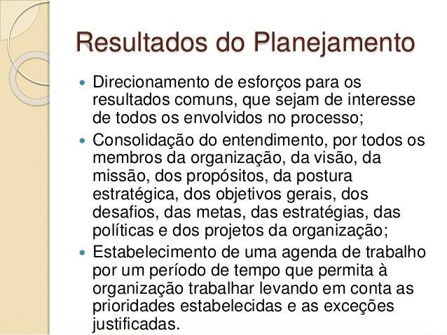 Resultados do Planejamento  Direcionamento de esforços para os resultados comuns, que sejam de interesse de todos os envo...