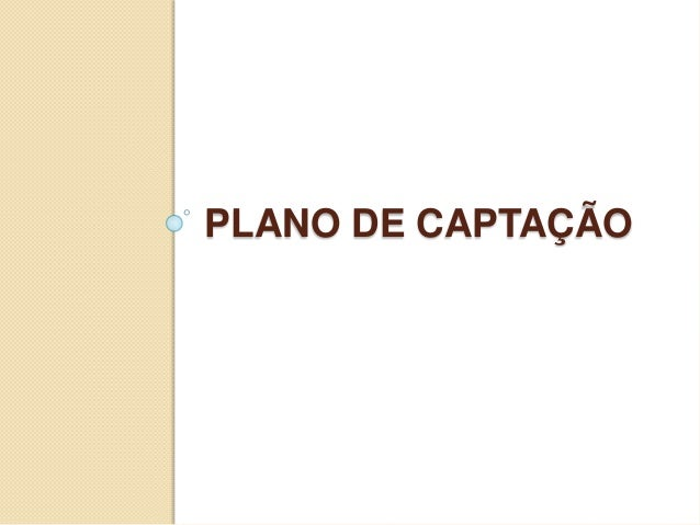 PLANO DE CAPTAÇÃO
