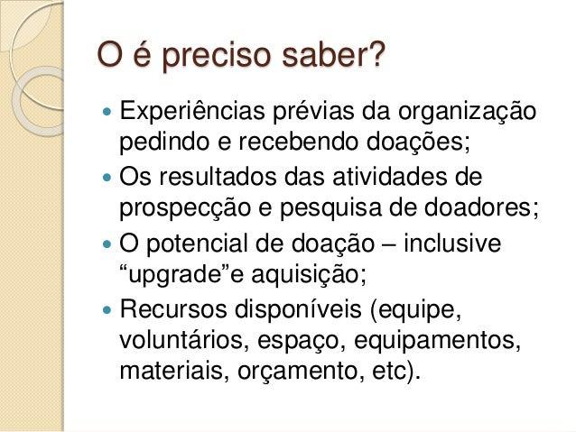 O é preciso saber?  Experiências prévias da organização pedindo e recebendo doações;  Os resultados das atividades de pr...