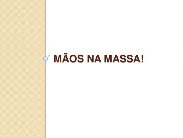 MÃOS NA MASSA!