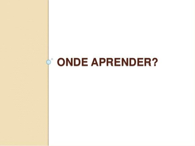 ONDE APRENDER?