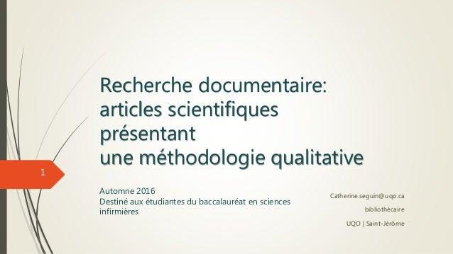 Recherche documentaire: articles scientifiques présentant une méthodologie qualitative Automne 2016 Destiné aux étudiantes...