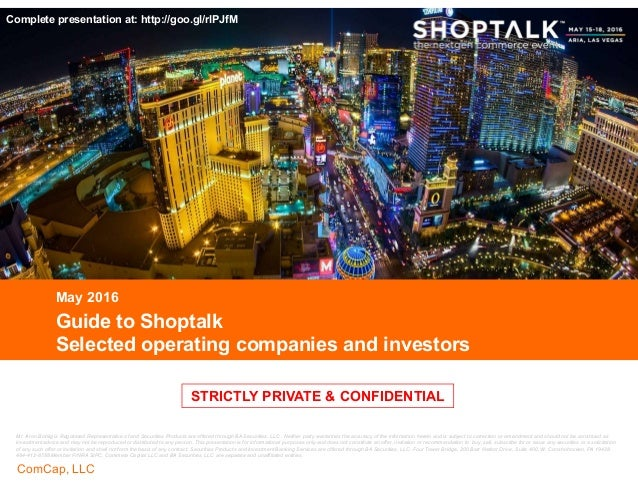 CONFIDENTIAL ComCap, LLC CONFIDENTIAL STRICTLY PRIVATE & CONFIDENTIAL Guide to Shoptalk Selected operating companies and i...