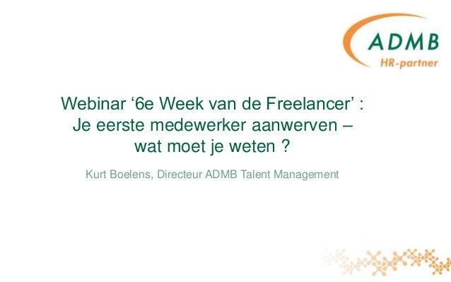 Webinar '6e Week van de Freelancer' : Je eerste medewerker aanwerven – wat moet je weten ? Kurt Boelens, Directeur ADMB Ta...