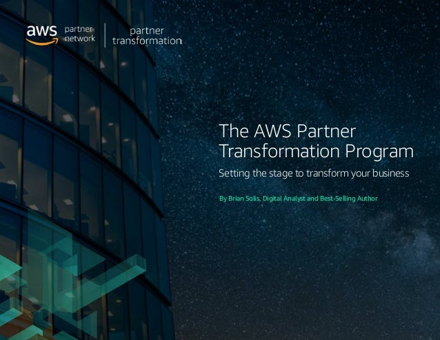 The AWS Partner Transformation Program Setting the stage to transform your business By Brian Solis, Digital Analyst and B...
