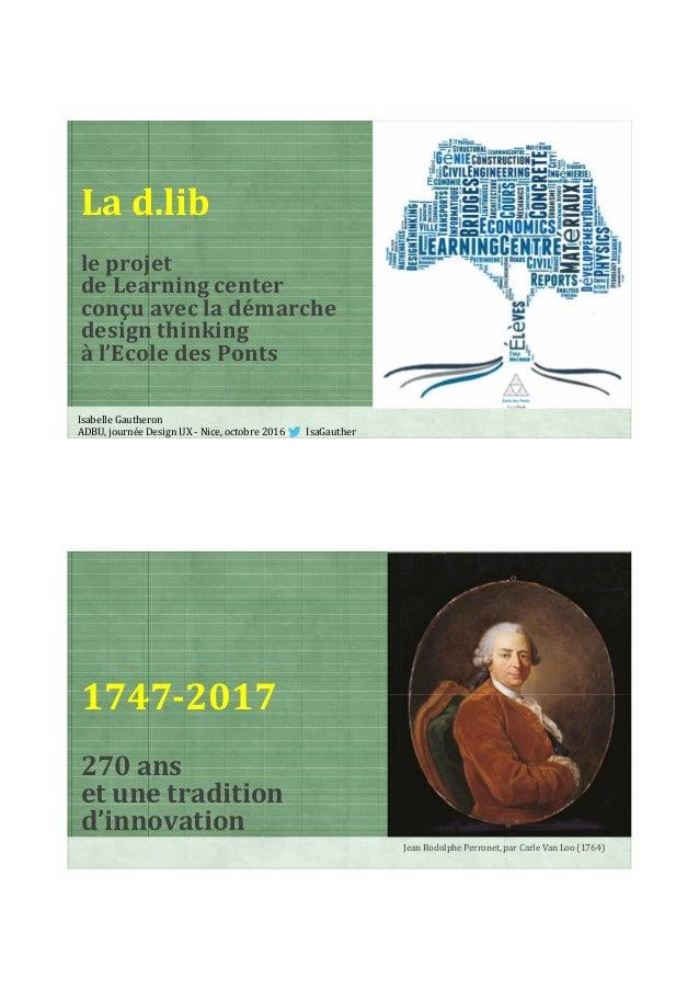 La d.lib le projet de Learning center conçu avec la démarche design thinking à l'Ecole des Ponts Isabelle Gautheron ADBU, ...