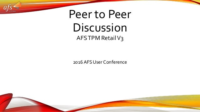 Peer to Peer Discussion AFSTPM RetailV3 2016 AFS User Conference