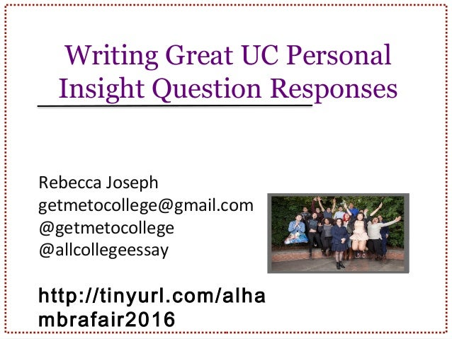 Writing Great UC Personal Insight Question Responses Rebecca Joseph Getmetocollegegmail Getmetocollege