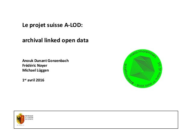 3/24/16 - Page 1 Archives d'Etat / PRE Le	   projet	   suisse	   A-­‐LOD:	   	    archival	   linked	   open	   data	    A...