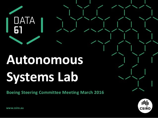 www.csiro.au Autonomous Systems Lab Boeing Steering Committee Meeting March 2016