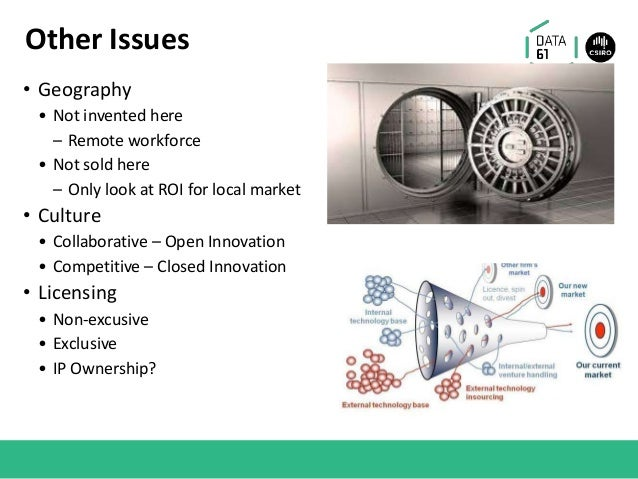 Other Issues • Geography • Not invented here – Remote workforce • Not sold here – Only look at ROI for local market • Cult...