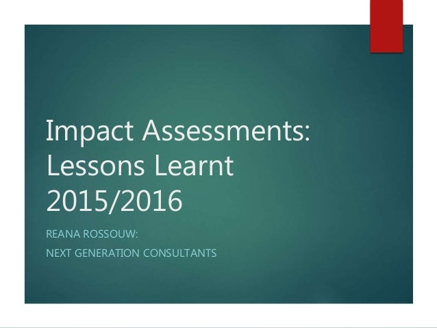 Impact Assessments: Lessons Learnt 2015/2016 REANA ROSSOUW: NEXT GENERATION CONSULTANTS