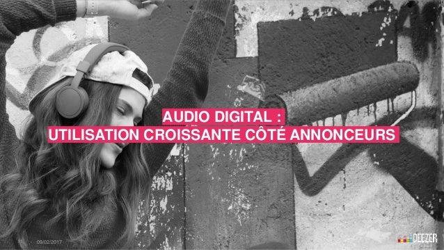AUDIO DIGITAL : UTILISATION CROISSANTE CÔTÉ ANNONCEURS 11 - 09/02/2017