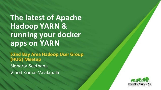 1 © Hortonworks Inc. 2011 – 2016. All Rights Reserved The latest of Apache Hadoop YARN & running your docker apps on YARN ...