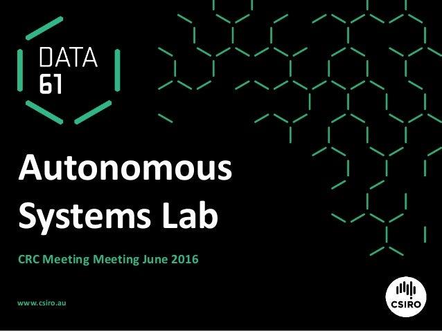 www.csiro.au Autonomous Systems Lab CRC Meeting Meeting June 2016