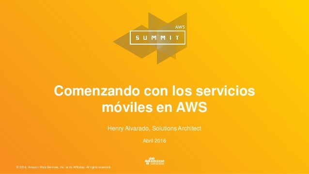 © 2016, Amazon Web Services, Inc. or its Affiliates. All rights reserved. Henry Alvarado, Solutions Architect Abril 2016 C...