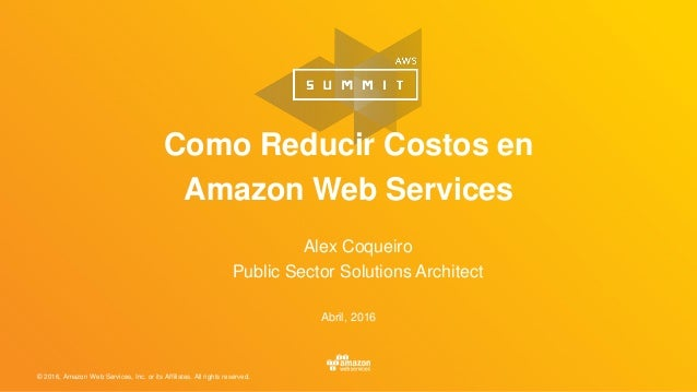 © 2016, Amazon Web Services, Inc. or its Affiliates. All rights reserved. Alex Coqueiro Public Sector Solutions Architect ...