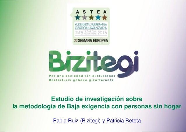 Estudio de investigación sobre la metodología de Baja exigencia con personas sin hogar Pablo Ruiz (Bizitegi) y Patricia Be...