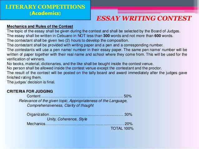 mechanics and criteria for essay writing contest By submitting an entry, you become a participant in the essay writing contest and you agree to all terms and conditions related to it, and you acknowledge the fact that the decision of the judges is final.