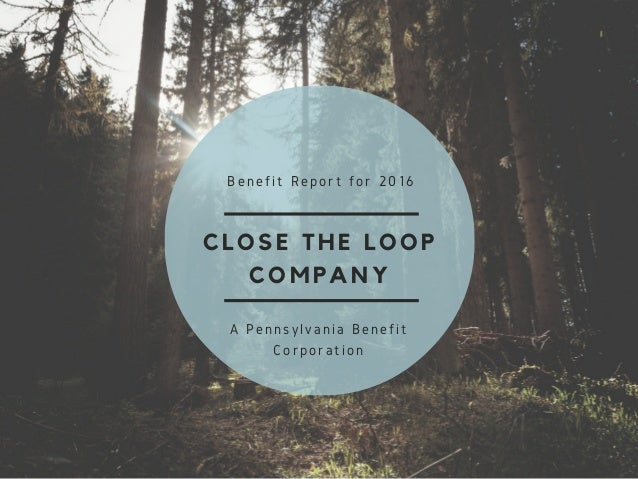 CLOSE THE LOOP COMPANY Benefit Report for 2016 A Pennsylvania Benefit Corporation