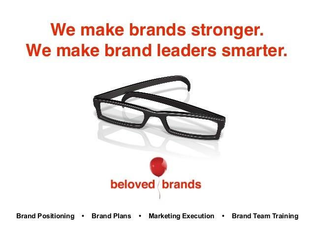 We make brands stronger. We make brand leaders smarter. Brand Positioning • Brand Plans • Marketing Execution • Brand Team...