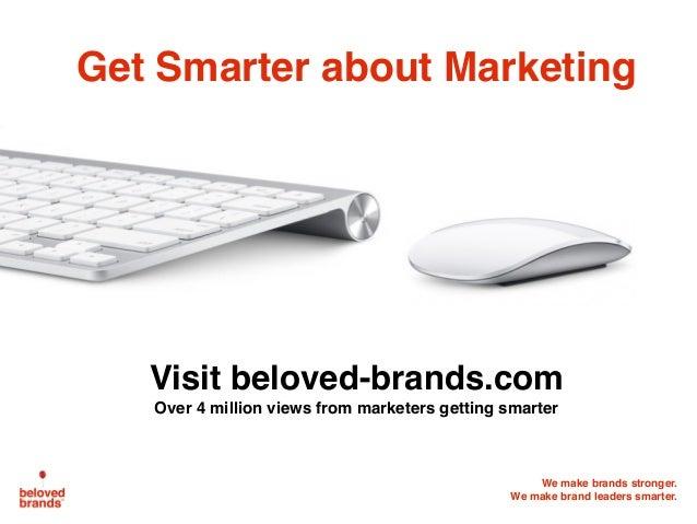 We make brands stronger. We make brand leaders smarter. Get Smarter about Marketing Visit beloved-brands.com Over 4 millio...