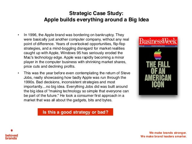 We make brands stronger. We make brand leaders smarter.  • In 1996, the Apple brand was bordering on bankruptcy. They w...