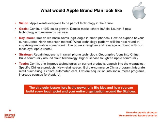 We make brands stronger. We make brand leaders smarter. • Vision: Apple wants everyone to be part of technology in the fut...