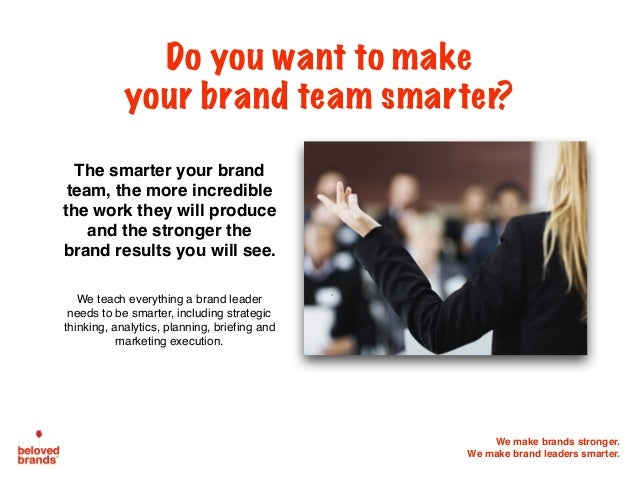 We make brands stronger. We make brand leaders smarter. The smarter your brand team, the more incredible the work they wil...