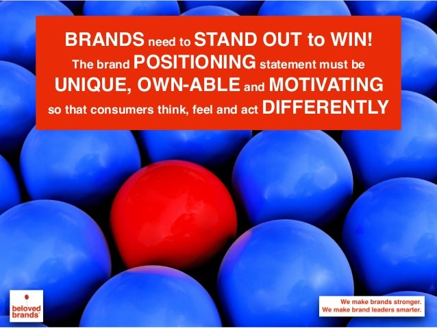 We make brands stronger. We make brand leaders smarter. BRANDS need to STAND OUT to WIN! The brand POSITIONING statement m...