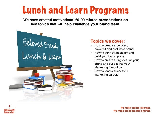 We make brands stronger. We make brand leaders smarter. Lunch and Learn Programs We have created motivational 60-90 minute...