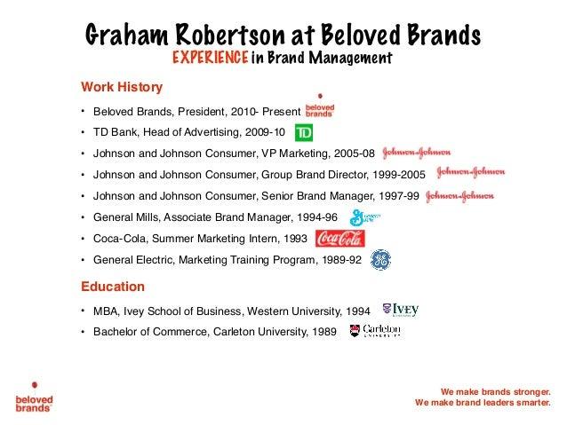 We make brands stronger. We make brand leaders smarter. Work History • Beloved Brands, President, 2010- Present • TD Bank,...