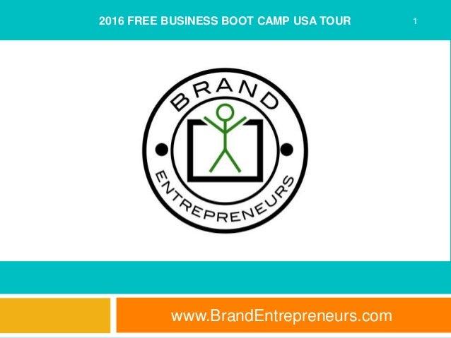 www.BrandEntrepreneurs.com 12016 FREE BUSINESS BOOT CAMP USA TOUR