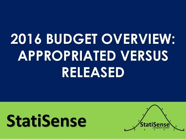 StatiSense 2016 BUDGET OVERVIEW: APPROPRIATED VERSUS RELEASED