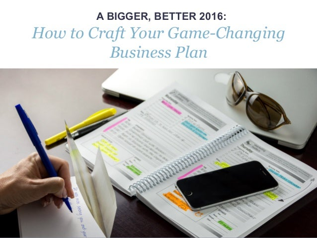 www.melissazavala.com A BIGGER, BETTER 2016: How to Craft Your Game-Changing Business Plan