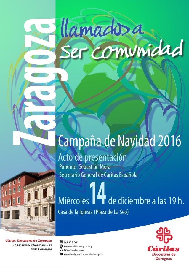 Acto de presentación CampañadeNavidad2016 Cáritas Diocesana de Zaragoza Pº Echegaray y Caballero, 100 50001 Zaragoza 976 2...