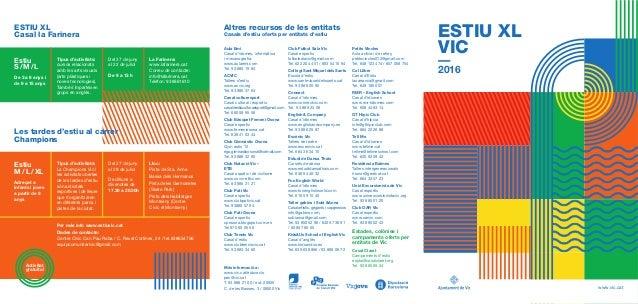Més informació a: www.vic.cat/educacio pec@vic.cat T. 93 886 21 00 / ext. 20920 C. de les Basses, 3 / 08500 Vic ESTIU XL V...