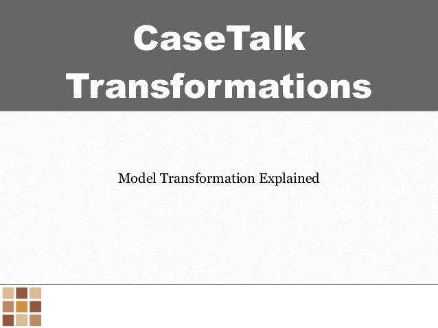 CaseTalk Transformations Model Transformation Explained