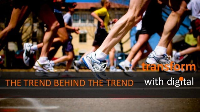 transform with digitalTHE TREND BEHIND THE TREND