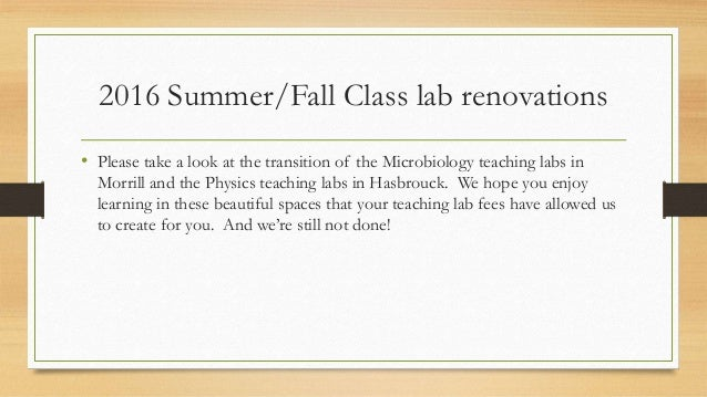 2016 Summer/Fall Class lab renovations • Please take a look at the transition of the Microbiology teaching labs in Morrill...