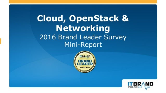 Cloud, OpenStack & Networking 2016 Brand Leader Survey Mini-Report