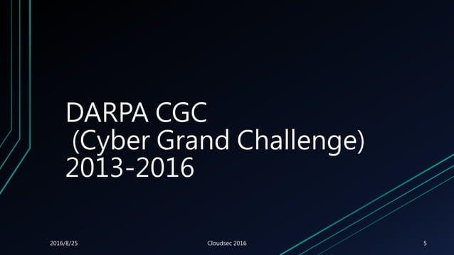 DARPA CGC (Cyber Grand Challenge) 2013-2016 2016/8/25 Cloudsec 2016 5