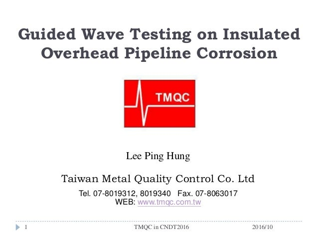 Guided Wave Testing on Insulated Overhead Pipeline Corrosion Lee Ping Hung Taiwan Metal Quality Control Co. Ltd Tel. 07-80...