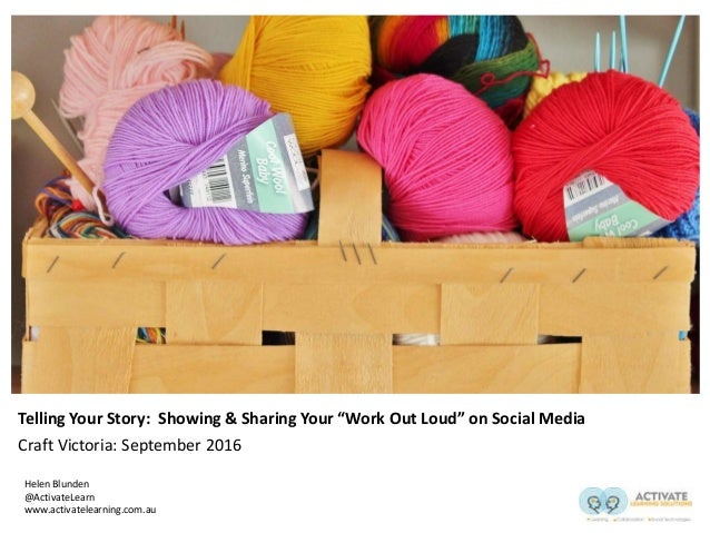 "Telling Your Story: Showing & Sharing Your ""Work Out Loud"" on Social Media Craft Victoria: September 2016 Helen Blunden @A..."