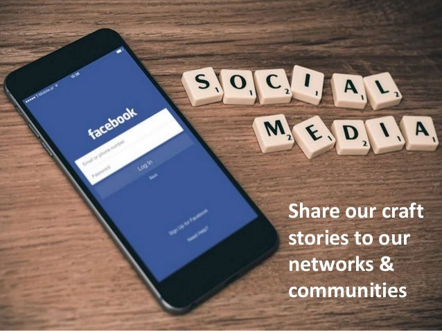 Share our craft stories to our networks & communities