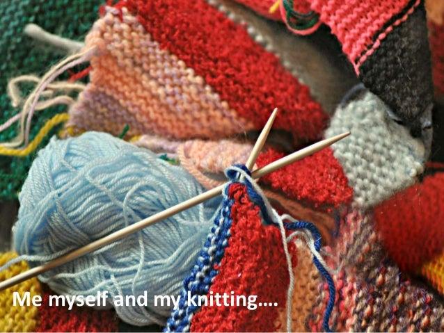 Me myself and my knitting….