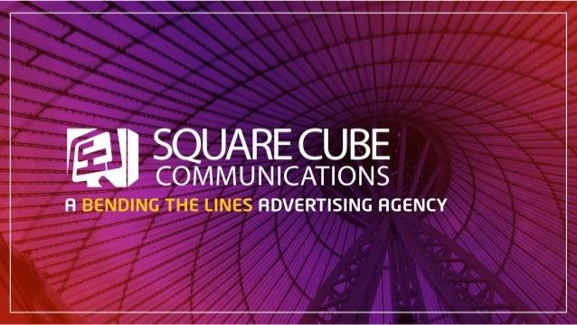 SquareCube Communications B e n d i n g T h e L i n e s A g e n c y